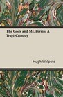The Gods and Mr. Perrin; A Tragi-Comedy