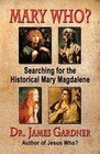 Mary Who? Searching for the Historical Mary Magdalene