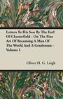 Letters To His Son By The Earl Of Chesterfield - On The Fine Art Of Becoming A Man Of The World And A Gentleman - Volume I