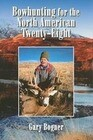 Bowhunting for the North American Twenty-Eight: Hunting All Varieties of North American Game