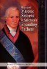 Illustrated Masonic Secrets of America's Founding Fathers