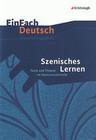 EinFach Deutsch Unterrichtsmodelle. Szenisches Lernen: Texte und Theater im Deutschunterricht