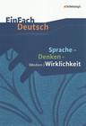 EinFach Deutsch Unterrichtsmodelle. Sprache, Denken, Medien-Wirklichkeit