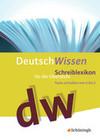 Deutsch Wissen. Texte schreiben von A bis Z - Schreiblexikon für die Oberstufe