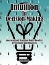 Intuition in Decision-Making: American and Brazilian Banks Leaders' Perceptions and Practices
