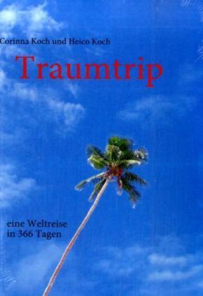 Traumtrip - eine Weltreise in 366 Tagen als Buch