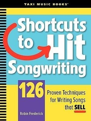 Shortcuts to Hit Songwriting: 126 Proven Techniques for Writing Songs That Sell als Taschenbuch