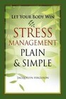 Let Your Body Win - Stress Management Plain & Simple