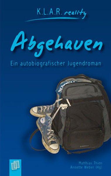 Abgehauen. Ein autobiografischer Jugendroman als Buch