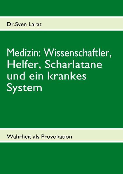 Medizin: Wissenschaftler, Helfer, Scharlatane und ein krankes System als Buch