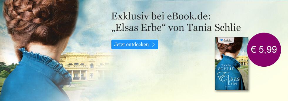 Elsas Erbe von Tania Schlie: Exklusiv bei eBook.de