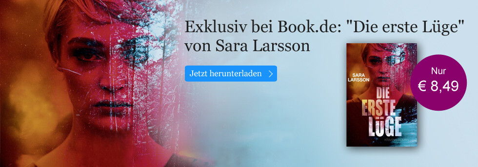 Exklusiv bei eBook.de Sara Larsson. Die erste Lüge