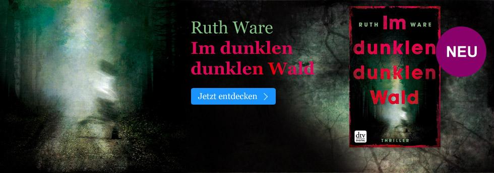 Ruth Ware: Im dunklen dunklen Wald
