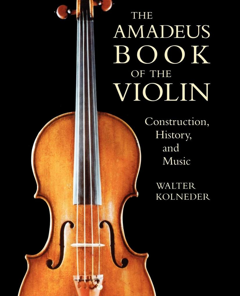 The Amadeus Book of the Violin: Construction, History and Music als Taschenbuch