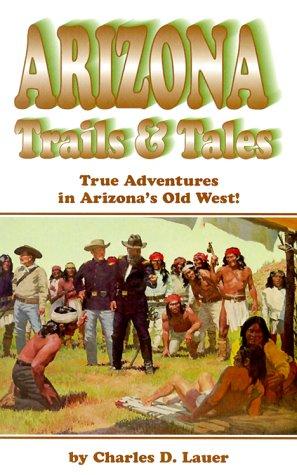 Arizona Trails & Tales: True Adventures in Arizona's Old West als Taschenbuch