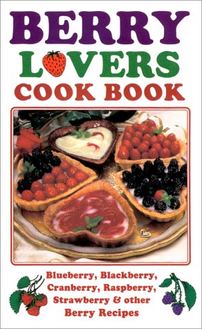 Berry Lovers Cookbook: Blueberry, Blackberry, Cranberry, Raspberry, Strawberry & Other Berry Recipes als Taschenbuch