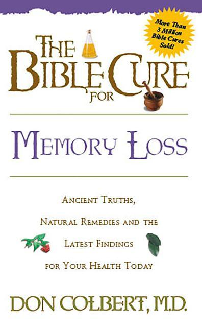 The Bible Cure for Memory Loss: Ancient Truths, Natural Remedies and the Latest Findings for Your Health Today als Taschenbuch