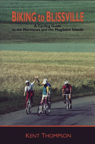 Biking to Blissville: A Cycling Guide to the Maritimes and the Magdalen Islands als Taschenbuch