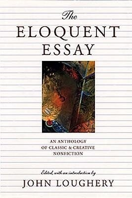 The Eloquent Essay: An Anthology of Classic & Creative Nonfiction als Taschenbuch