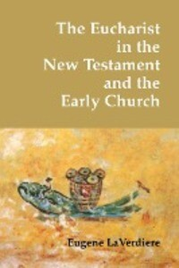 The Eucharist in the New Testament and the Early Church als Taschenbuch