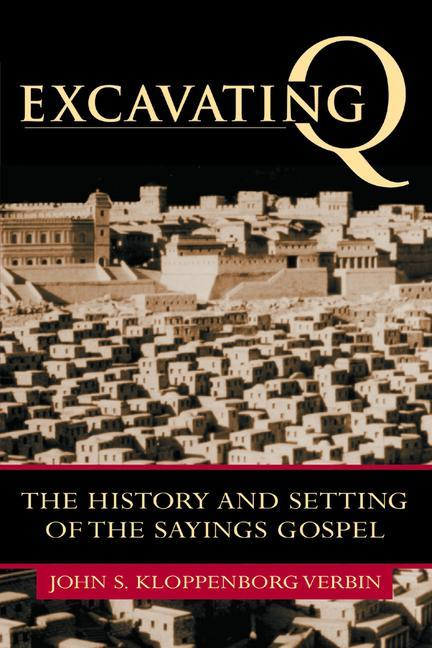 Excavating Q: The History and Setting of the Sayings Gospel als Taschenbuch