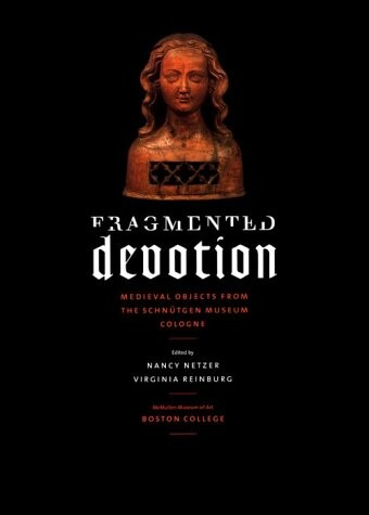 Fragmented Devotion: Medieval Objects from the Schnutgen Museum in Cologne als Taschenbuch