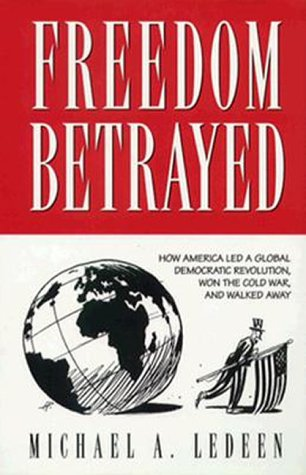Freedom Betrayed: How America Led a Global Democratic Revolution, Won the Cold War and Walked Away als Buch