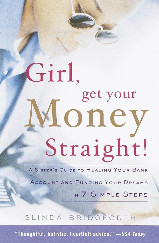 Girl, Get Your Money Straight: A Sister's Guide to Healing Your Bank Account and Funding Your Dreams in 7 Simple Steps als Taschenbuch