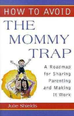 How to Avoid the Mommy Trap: A Roadmap for Sharing Parenting and Making It Work als Buch