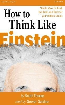 How to Think Like Einstein: Simple Ways to Solve Impossible Problems als Hörbuch