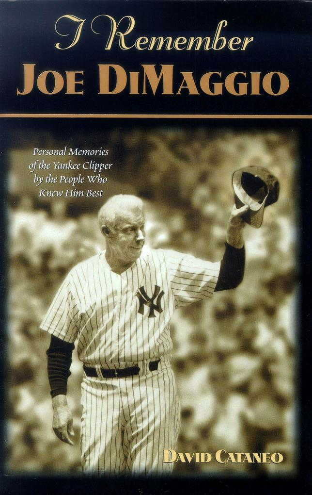 I Remember Joe Dimaggio: Personal Memories of the Yankee Clipper by the People Who Knew Him Best als Buch