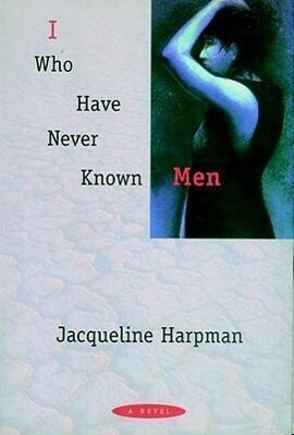 I Who Have Never Known Men als Buch