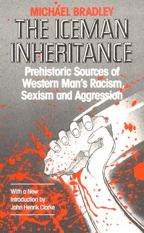 The Iceman Inheritance: Prehistoric Sources of Western Man's Racism, Sexism and Aggression als Taschenbuch