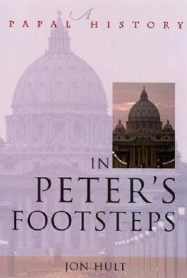 In Peter's Footsteps: A Papal History als Taschenbuch