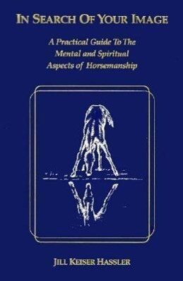 In Search of Your Image: A Practical Guide to the Mental and Spiritual Aspects of Horsemanship als Taschenbuch