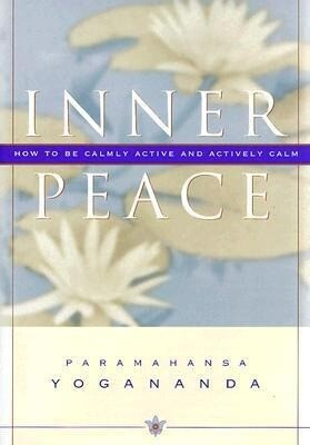 Inner Peace: How to Be Calmly Active and Actively Calm als Buch