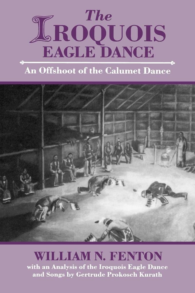 The Iroquois Eagle Dance: An Offshoot of the Calumet Dance als Taschenbuch