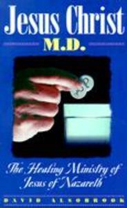Jesus Christ, M.D.: The Healing Ministry of Jesus of Nazareth als Taschenbuch