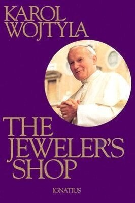 The Jeweler's Shop: A Meditation on the Sacrament of Matrimony Passing on Occasion Into a Drama als Buch