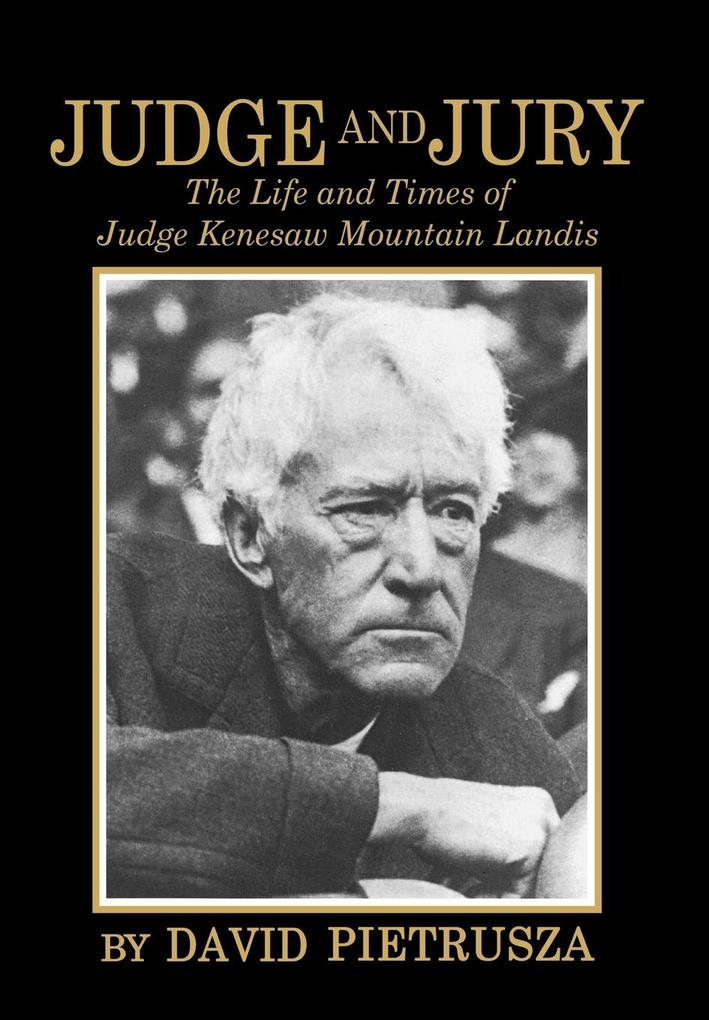 Judge and Jury: The Life and Times of Judge Kenesaw Mountain Landis als Buch