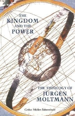 The Kingdom and the Power: The Theology of Jurgen Moltmann als Taschenbuch