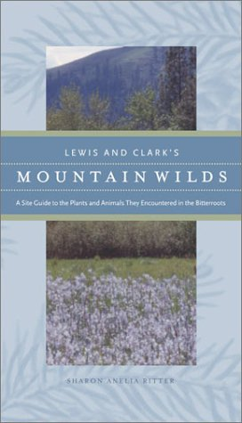 Lewis and Clark's Mountain Wilds: A Site Guide to the Plants and Animals They Encountered in the Bitterroots als Taschenbuch