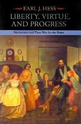 Liberty, Virtue, and Progress: Northerners and Their War for the Union als Buch