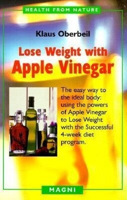 Lose Weight with Apple Vinegar: Get the Ideal Body the Easy Way: Using Powers of Apple Vinegar to Lose Weight with the Successful Four-Week Diet Progr als Taschenbuch