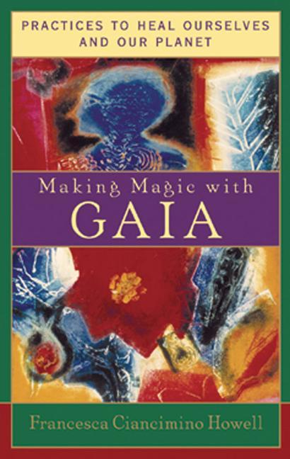 Making Magic with Gaia: Practices That Heal Ourselves and Our Planet als Taschenbuch