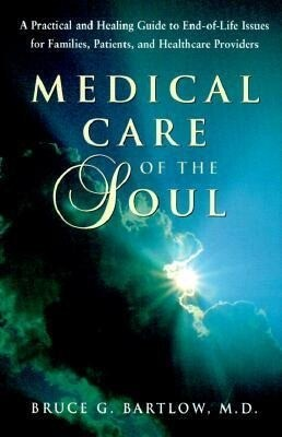 Medical Care of the Soul: A Practical & Healing Guide to End-Of-Life Issues for Families, Patients, & Healthcare Providers als Buch