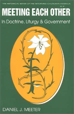 Meeting Each Other in Doctrine, Liturgy, and Government: The Bicentennial of the Celebration of the Constitution of the Reformed Church in America als Taschenbuch