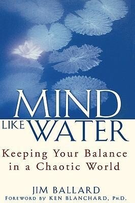 Mind Like Water: Keeping Your Balance in a Chaotic World als Buch