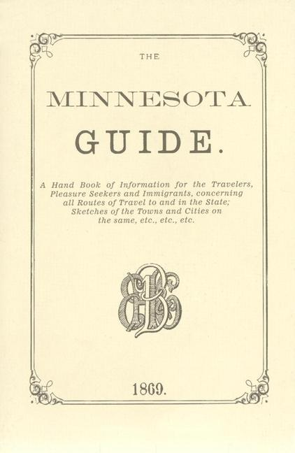 The Minnesota Guide: A Handbook of Information for the Traveler, Pleasure Seekers and Immigrants, Concerning All Routes of Travel to and in als Taschenbuch