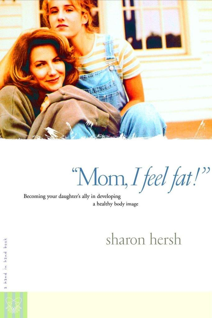 Mom, I Feel Fat: Becoming Your Daughter's Ally in Developing a Healthy Body Image als Taschenbuch